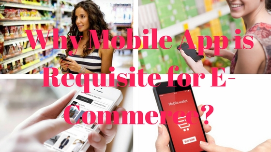 Why Mobile App is Requisite for E-Commerce-