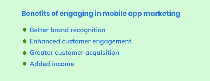 Benefits of engaging in mobile app marketing: