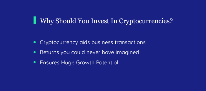 Why Should You Invest In Cryptocurrencies